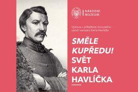 Výstava Směle kupředu! Svět Karla Havlíčka se koná u příležitosti dvoustého výročí narození Karla Havlíčka Borovského.
