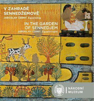 V zahradě Sennedžemově. Jaroslav Černý. Egyptolog / In the Garden of Sennedjem. Jaroslav Černý. Egyptologist