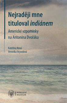 Nejraději mne tituloval indiánem – Národní muzeum vydalo vzpomínky přítele Antonína Dvořáka